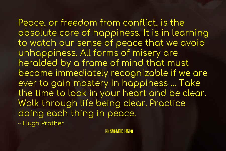 Learning Through Life Sayings By Hugh Prather: Peace, or freedom from conflict, is the absolute core of happiness. It is in learning