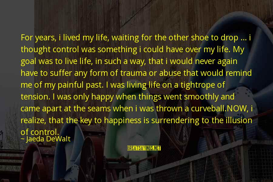 Learning Through Life Sayings By Jaeda DeWalt: For years, i lived my life, waiting for the other shoe to drop ... i