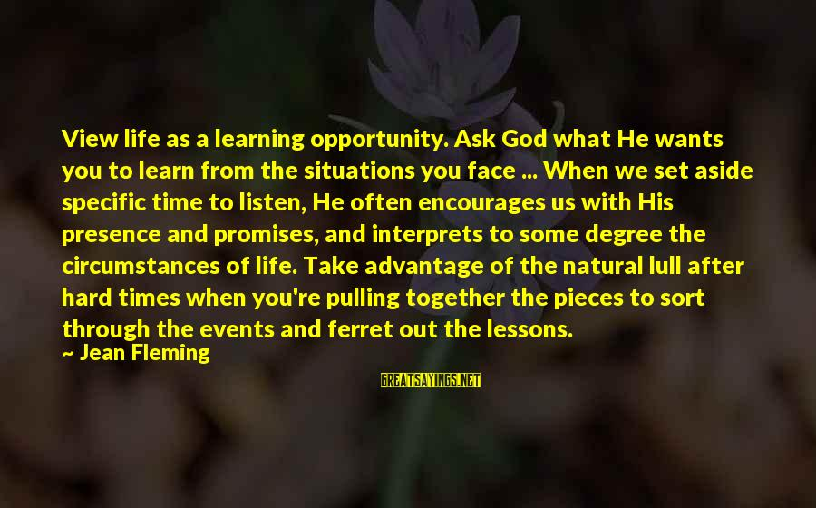 Learning Through Life Sayings By Jean Fleming: View life as a learning opportunity. Ask God what He wants you to learn from