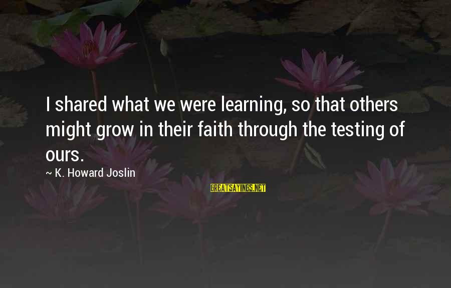 Learning Through Life Sayings By K. Howard Joslin: I shared what we were learning, so that others might grow in their faith through