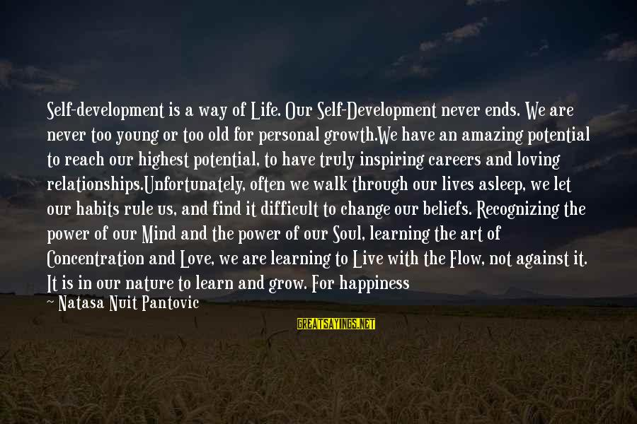 Learning Through Life Sayings By Natasa Nuit Pantovic: Self-development is a way of Life. Our Self-Development never ends. We are never too young