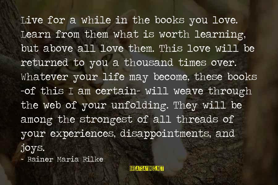 Learning Through Life Sayings By Rainer Maria Rilke: Live for a while in the books you love. Learn from them what is worth