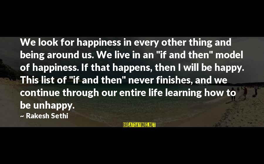 Learning Through Life Sayings By Rakesh Sethi: We look for happiness in every other thing and being around us. We live in