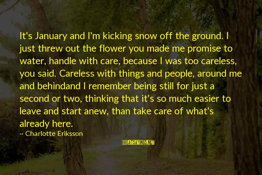 Leave Friends Behind Sayings By Charlotte Eriksson: It's January and I'm kicking snow off the ground. I just threw out the flower