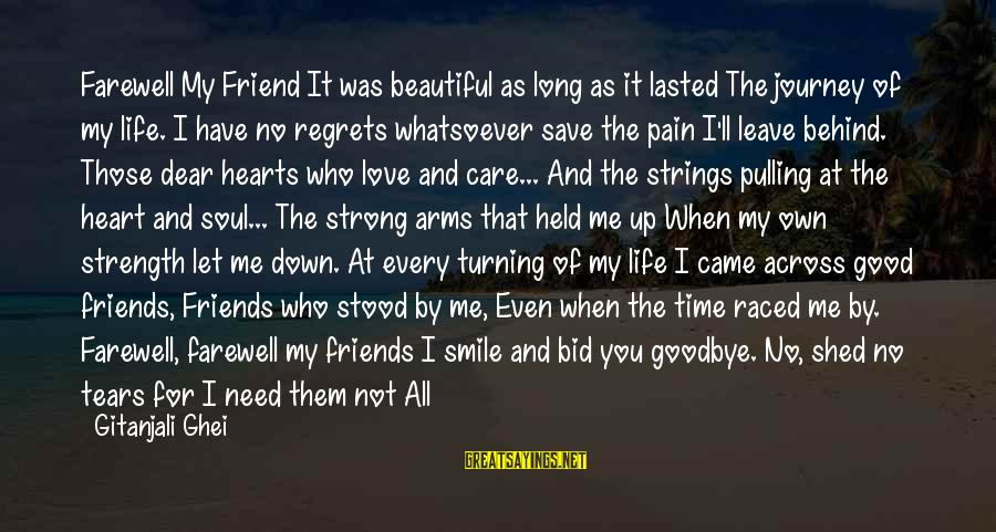 Leave Friends Behind Sayings By Gitanjali Ghei: Farewell My Friend It was beautiful as long as it lasted The journey of my