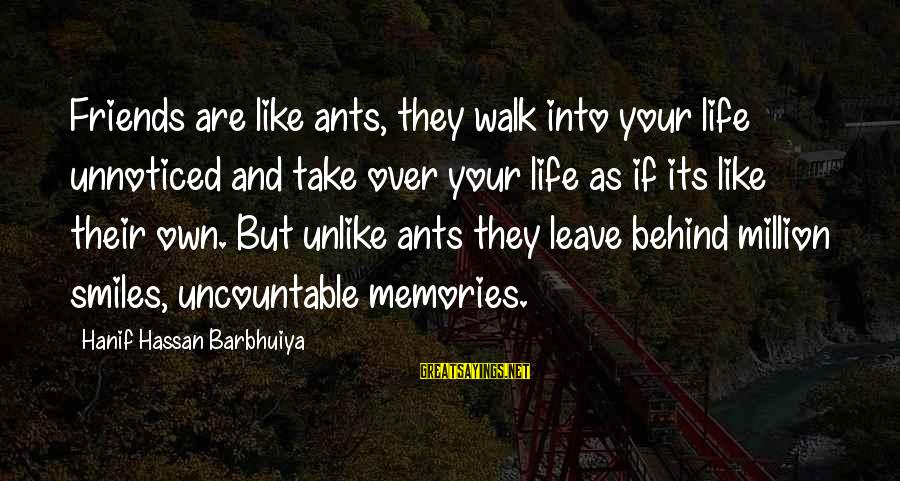 Leave Friends Behind Sayings By Hanif Hassan Barbhuiya: Friends are like ants, they walk into your life unnoticed and take over your life