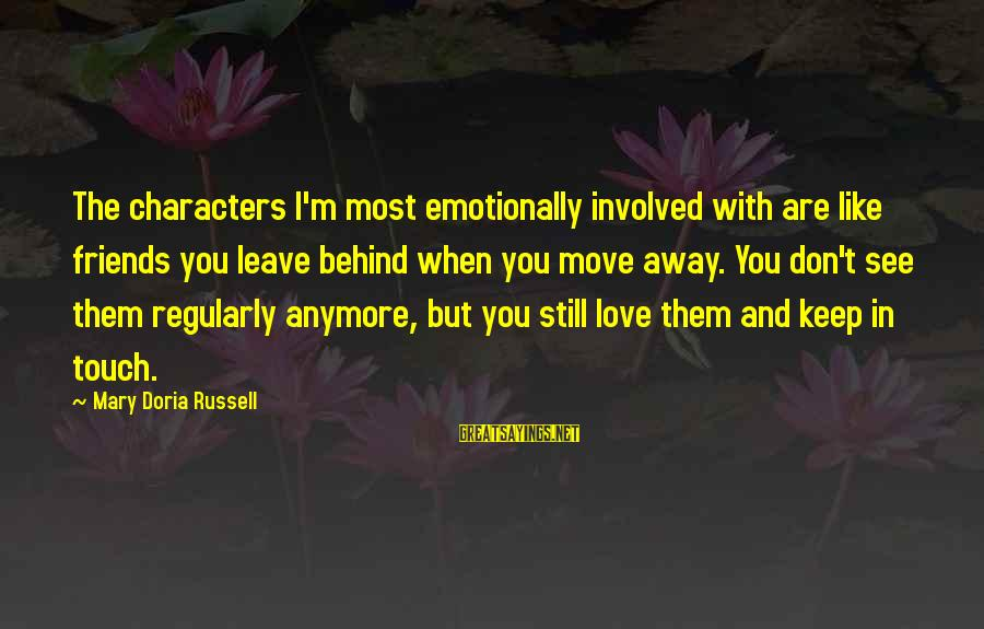 Leave Friends Behind Sayings By Mary Doria Russell: The characters I'm most emotionally involved with are like friends you leave behind when you