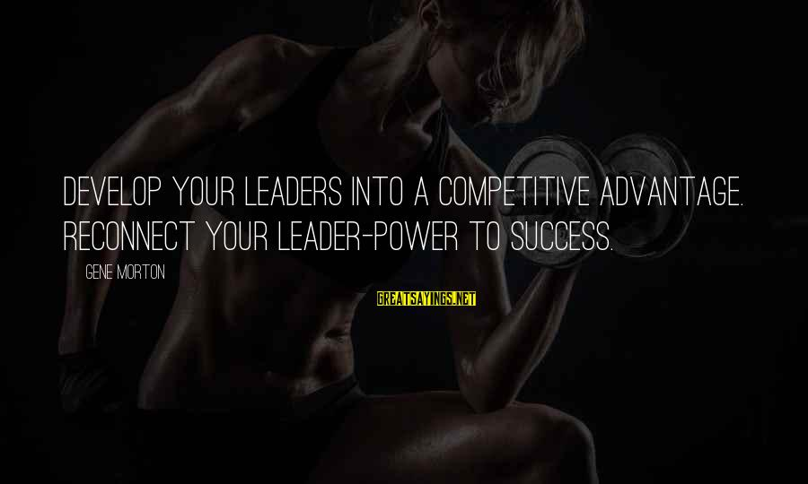 Leave It To Beaver Movie Sayings By Gene Morton: Develop your leaders into a competitive advantage. Reconnect your leader-power to success.