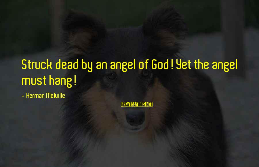 Leave It To Beaver Movie Sayings By Herman Melville: Struck dead by an angel of God! Yet the angel must hang!