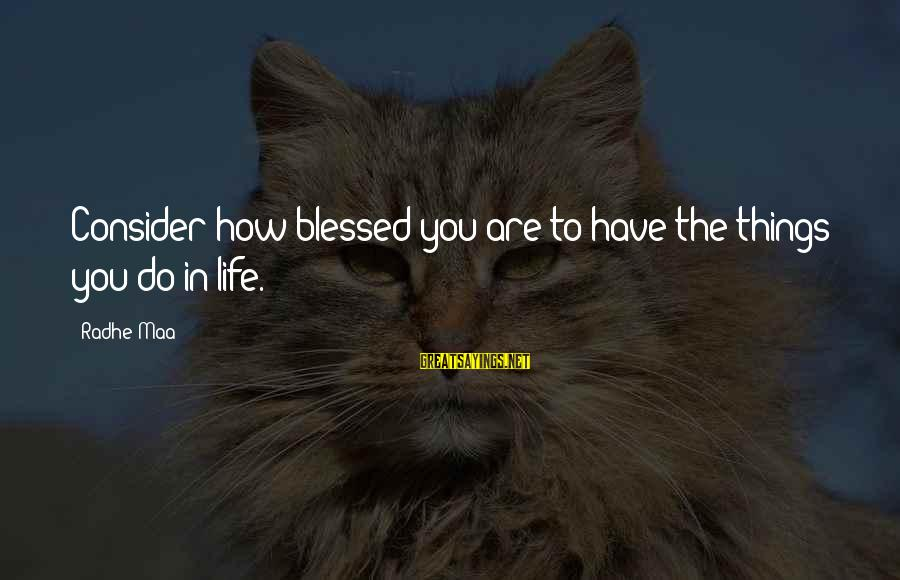 Leave It To Beaver Movie Sayings By Radhe Maa: Consider how blessed you are to have the things you do in life.