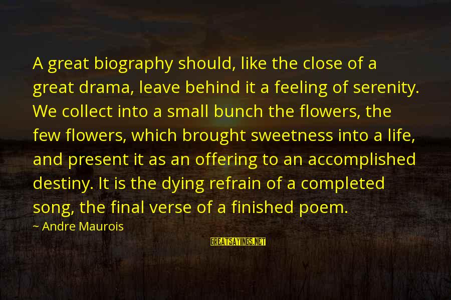 Leave It To Destiny Sayings By Andre Maurois: A great biography should, like the close of a great drama, leave behind it a