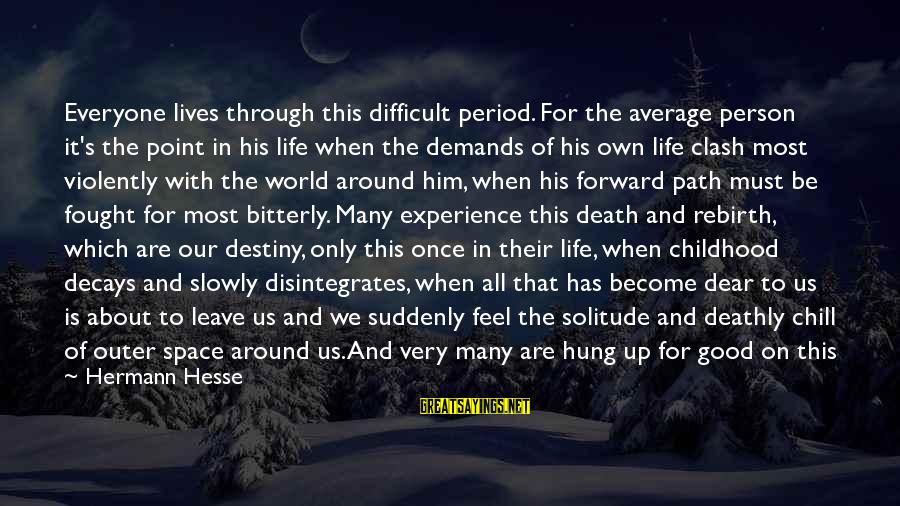 Leave It To Destiny Sayings By Hermann Hesse: Everyone lives through this difficult period. For the average person it's the point in his