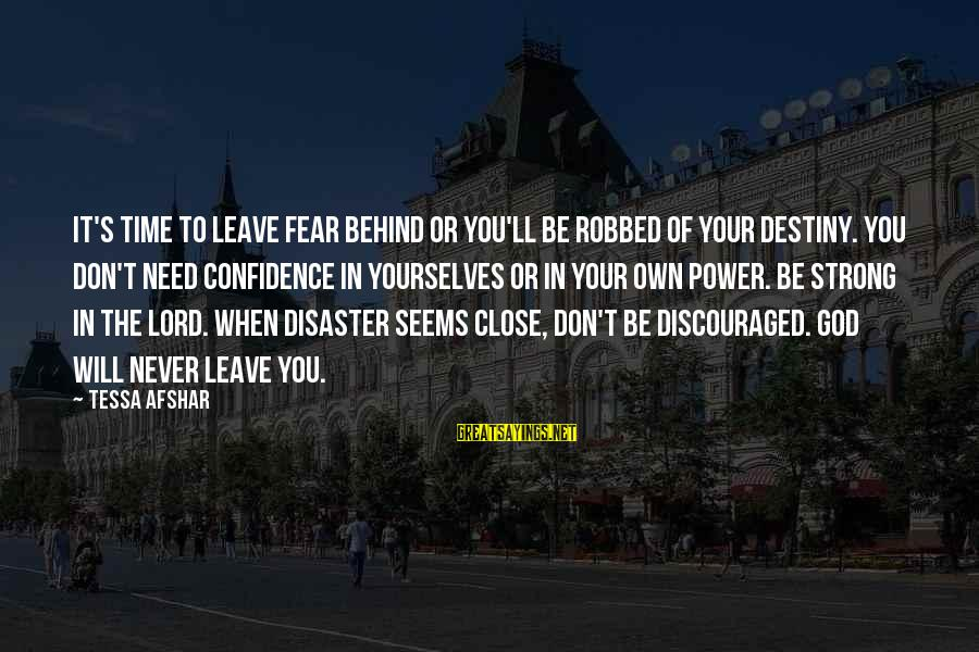 Leave It To Destiny Sayings By Tessa Afshar: It's time to leave fear behind or you'll be robbed of your destiny. You don't