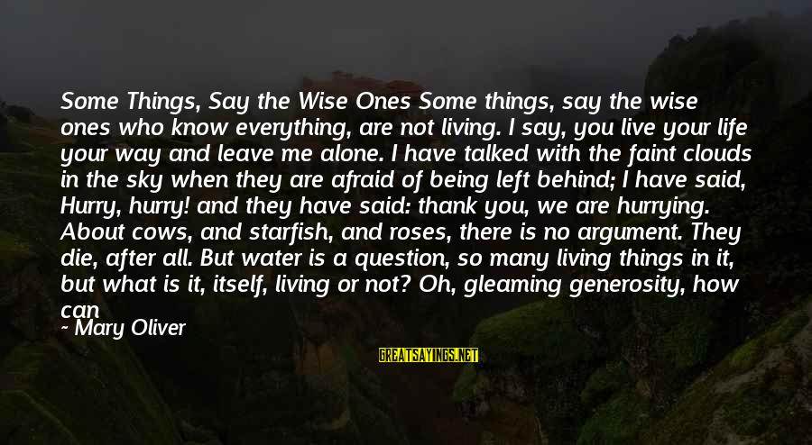 Leave Things Alone Sayings By Mary Oliver: Some Things, Say the Wise Ones Some things, say the wise ones who know everything,