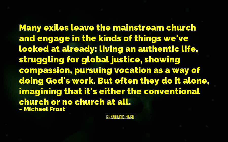 Leave Things Alone Sayings By Michael Frost: Many exiles leave the mainstream church and engage in the kinds of things we've looked