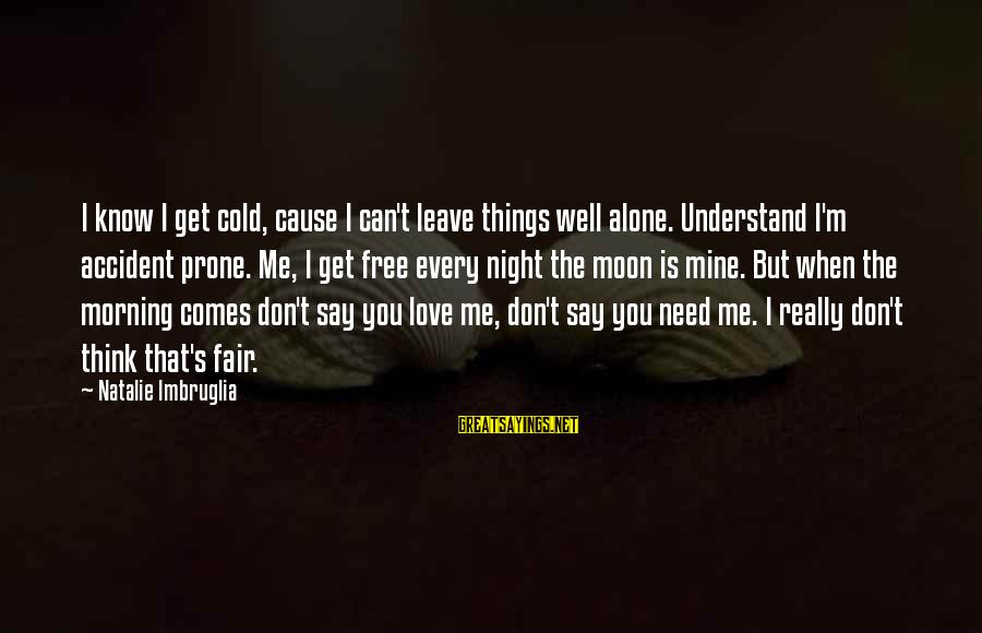 Leave Things Alone Sayings By Natalie Imbruglia: I know I get cold, cause I can't leave things well alone. Understand I'm accident