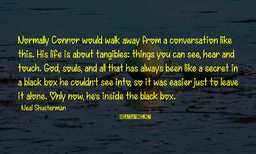 Leave Things Alone Sayings By Neal Shusterman: Normally Connor would walk away from a conversation like this. His life is about tangibles: