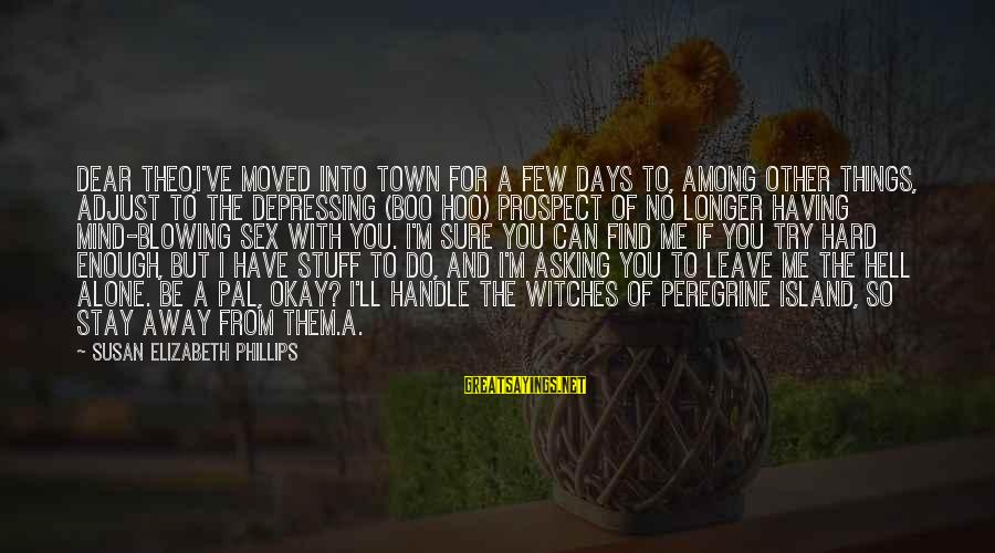 Leave Things Alone Sayings By Susan Elizabeth Phillips: Dear Theo,I've moved into town for a few days to, among other things, adjust to