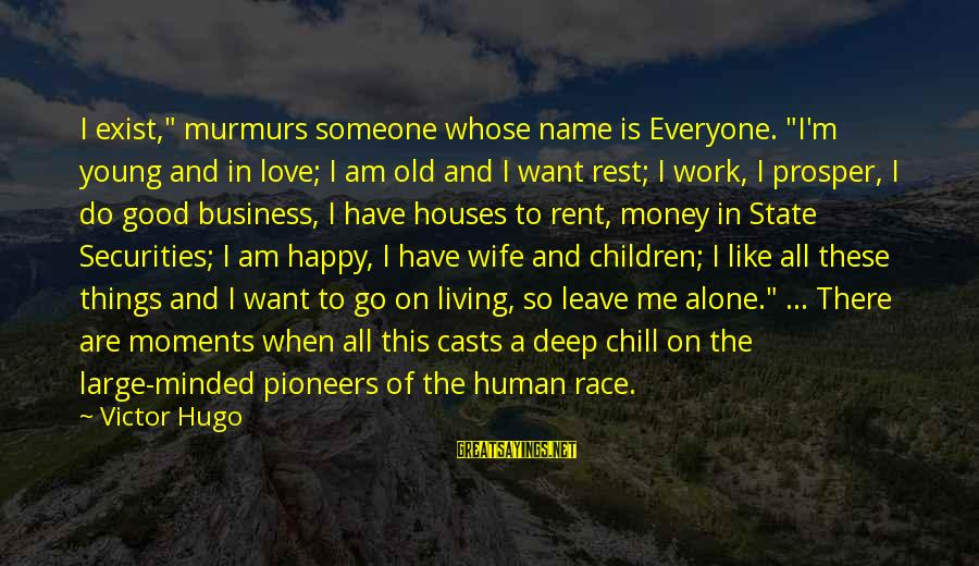 """Leave Things Alone Sayings By Victor Hugo: I exist,"""" murmurs someone whose name is Everyone. """"I'm young and in love; I am"""