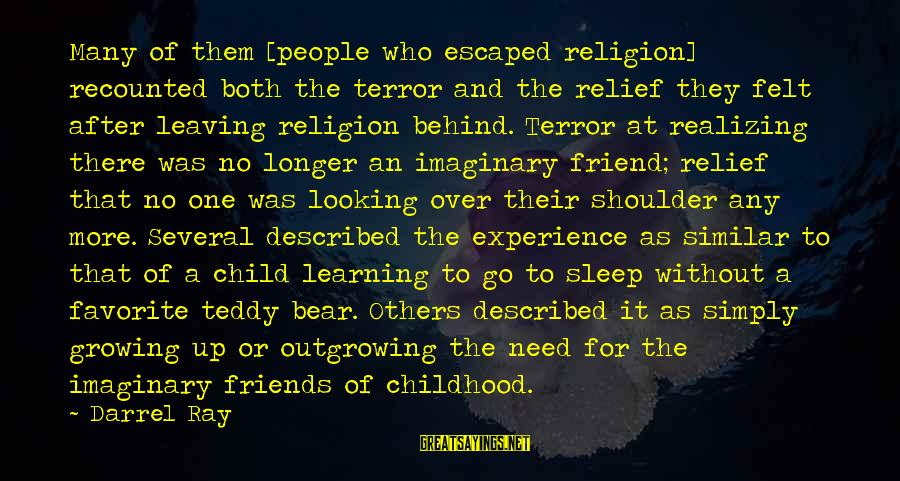 Leaving A Best Friend Sayings By Darrel Ray: Many of them [people who escaped religion] recounted both the terror and the relief they
