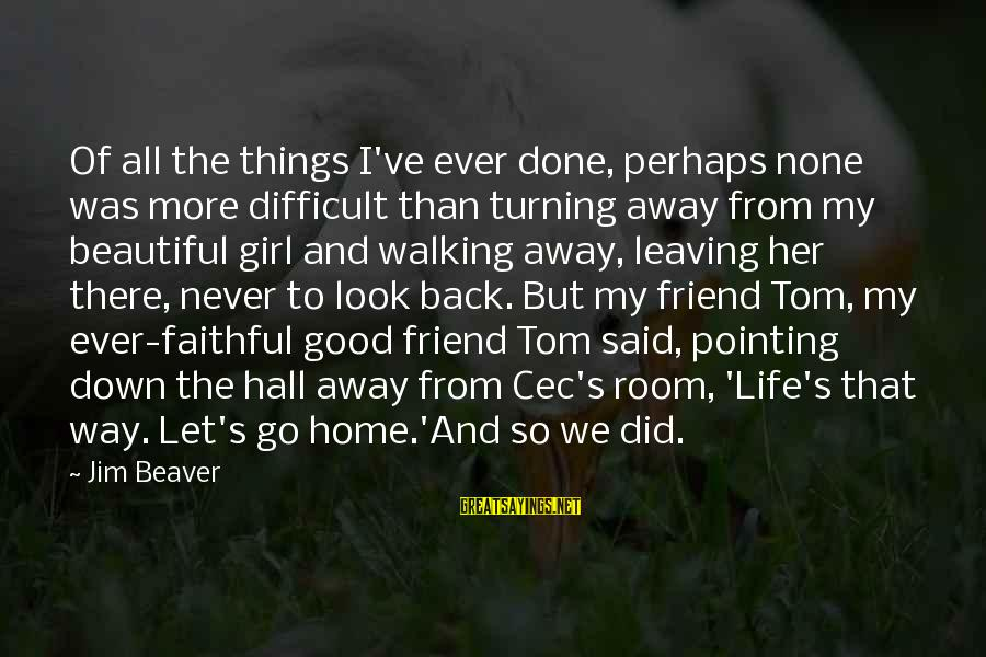 Leaving A Best Friend Sayings By Jim Beaver: Of all the things I've ever done, perhaps none was more difficult than turning away