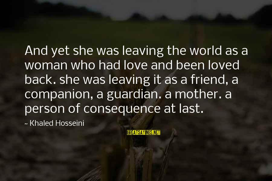 Leaving A Best Friend Sayings By Khaled Hosseini: And yet she was leaving the world as a woman who had love and been