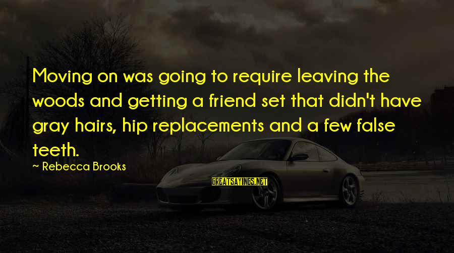 Leaving A Best Friend Sayings By Rebecca Brooks: Moving on was going to require leaving the woods and getting a friend set that