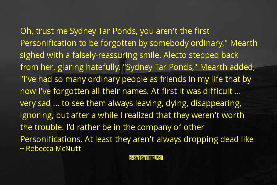 Leaving A Best Friend Sayings By Rebecca McNutt: Oh, trust me Sydney Tar Ponds, you aren't the first Personification to be forgotten by