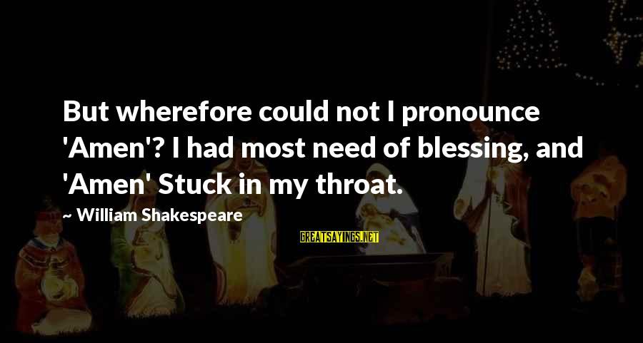 Leaving College Friends Sayings By William Shakespeare: But wherefore could not I pronounce 'Amen'? I had most need of blessing, and 'Amen'