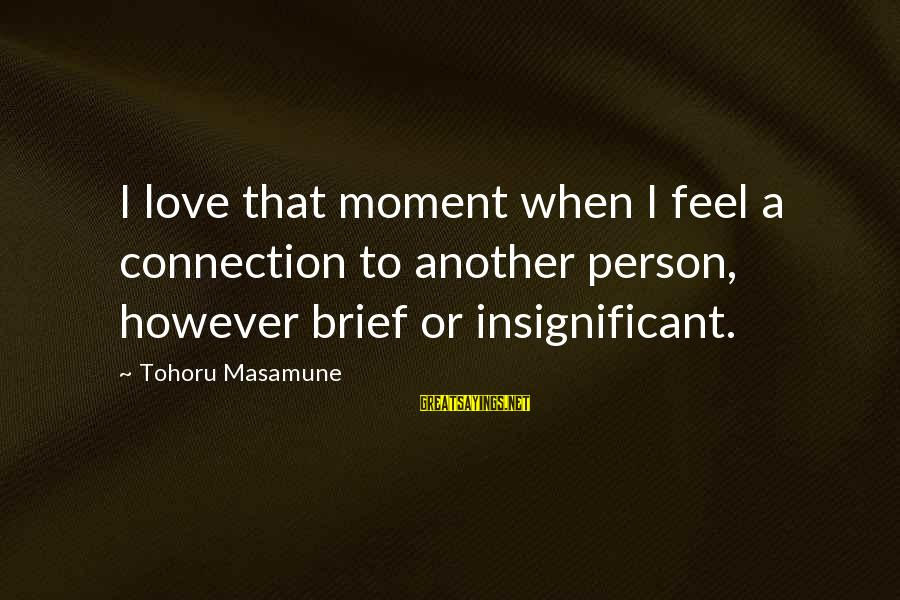 Leaving Everything On The Field Sayings By Tohoru Masamune: I love that moment when I feel a connection to another person, however brief or