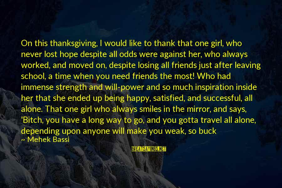 Leaving Me Alone Sayings By Mehek Bassi: On this thanksgiving, I would like to thank that one girl, who never lost hope