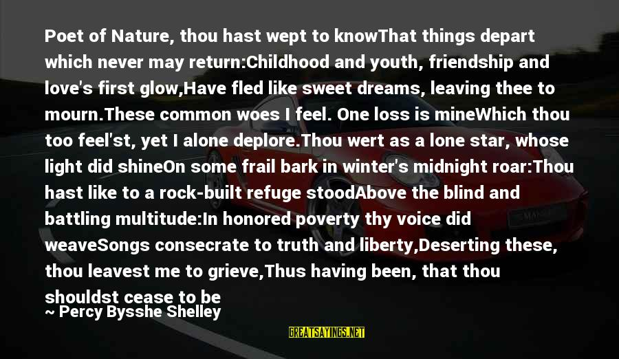 Leaving Me Alone Sayings By Percy Bysshe Shelley: Poet of Nature, thou hast wept to knowThat things depart which never may return:Childhood and