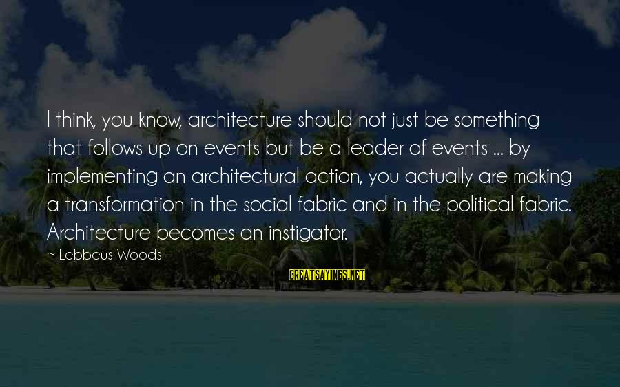 Lebbeus Woods Sayings By Lebbeus Woods: I think, you know, architecture should not just be something that follows up on events