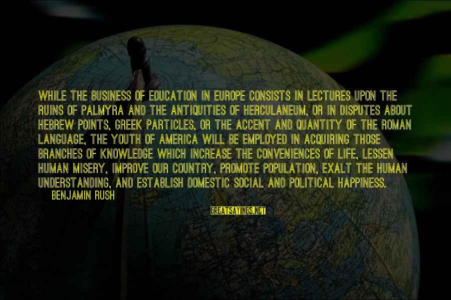 Lectures Sayings By Benjamin Rush: While the business of education in Europe consists in lectures upon the ruins of Palmyra