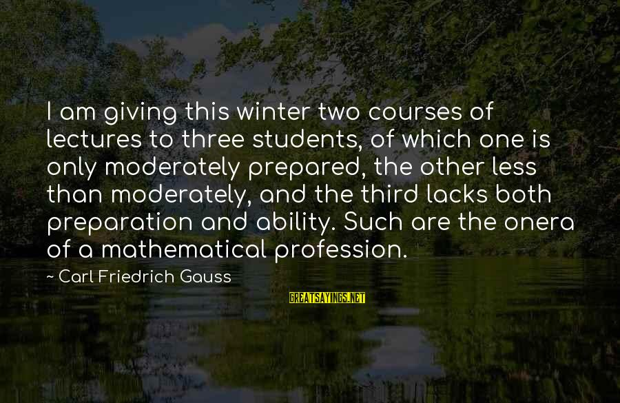 Lectures Sayings By Carl Friedrich Gauss: I am giving this winter two courses of lectures to three students, of which one