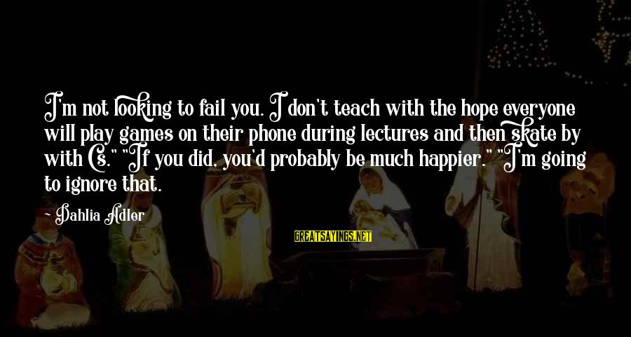 Lectures Sayings By Dahlia Adler: I'm not looking to fail you. I don't teach with the hope everyone will play