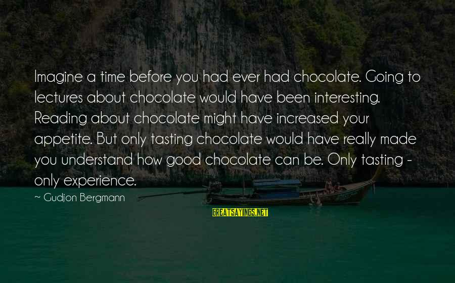 Lectures Sayings By Gudjon Bergmann: Imagine a time before you had ever had chocolate. Going to lectures about chocolate would