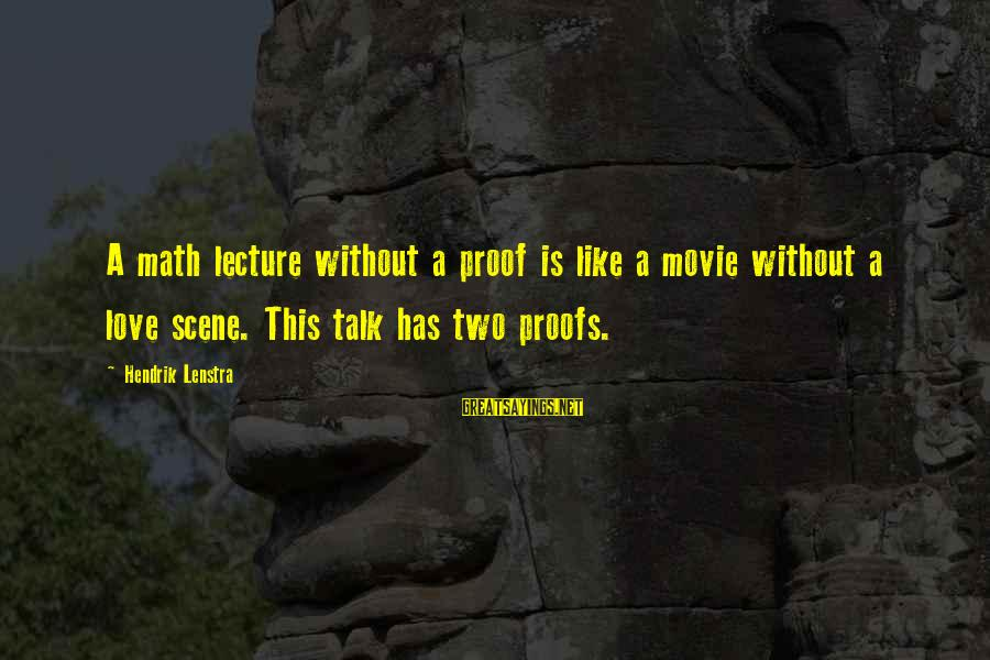 Lectures Sayings By Hendrik Lenstra: A math lecture without a proof is like a movie without a love scene. This