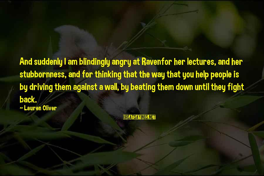 Lectures Sayings By Lauren Oliver: And suddenly I am blindingly angry at Ravenfor her lectures, and her stubbornness, and for