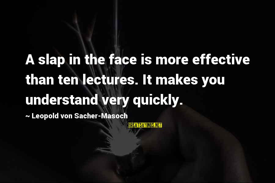 Lectures Sayings By Leopold Von Sacher-Masoch: A slap in the face is more effective than ten lectures. It makes you understand