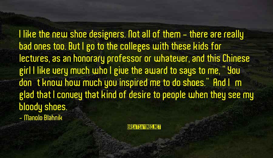 Lectures Sayings By Manolo Blahnik: I like the new shoe designers. Not all of them - there are really bad