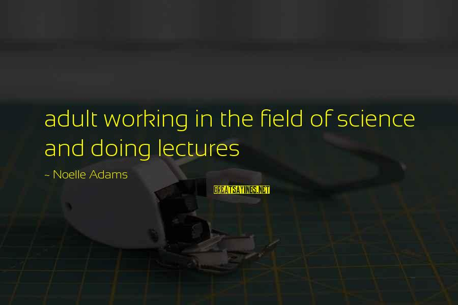 Lectures Sayings By Noelle Adams: adult working in the field of science and doing lectures