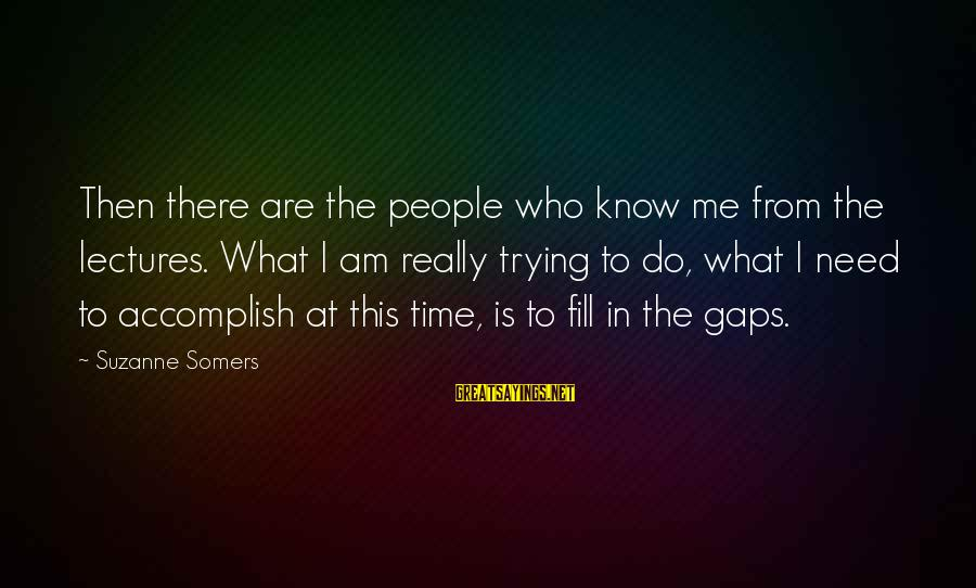Lectures Sayings By Suzanne Somers: Then there are the people who know me from the lectures. What I am really