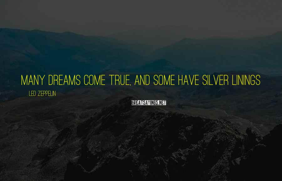 Led Zeppelin Sayings: Many dreams come true, and some have silver linings