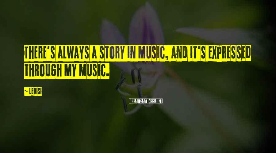 Ledisi Sayings: There's always a story in music, and it's expressed through my music.