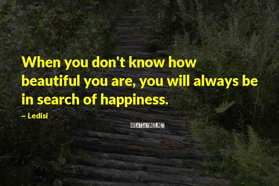 Ledisi Sayings: When you don't know how beautiful you are, you will always be in search of