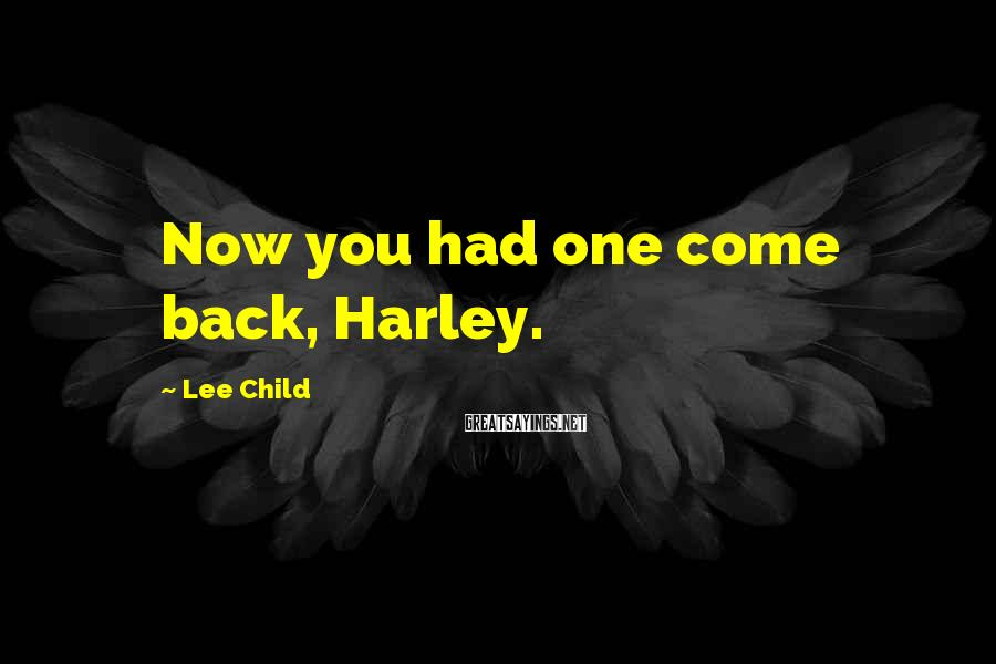 Lee Child Sayings: Now you had one come back, Harley.