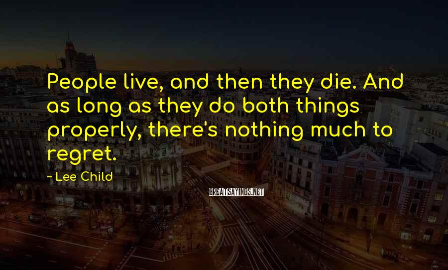 Lee Child Sayings: People live, and then they die. And as long as they do both things properly,