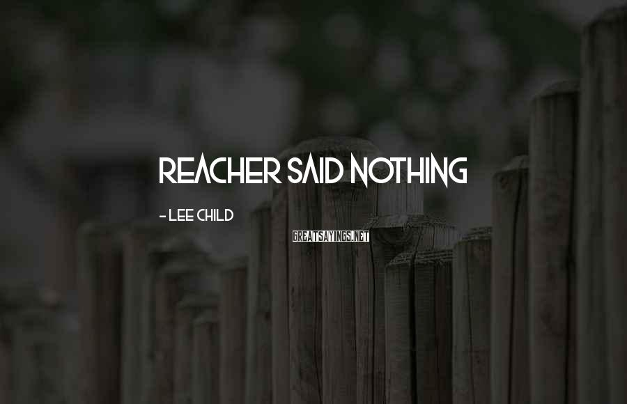 Lee Child Sayings: Reacher said Nothing