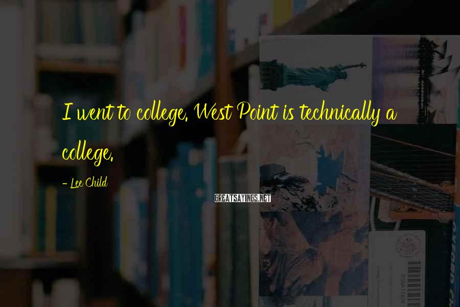 Lee Child Sayings: I went to college. West Point is technically a college.